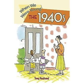 When We Were Young - The 1940s by Tony Husband - 9781784286958 Book