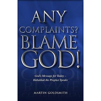 Any Complaints? Blame God! - God's Message for Today - Habakkuk the Pr