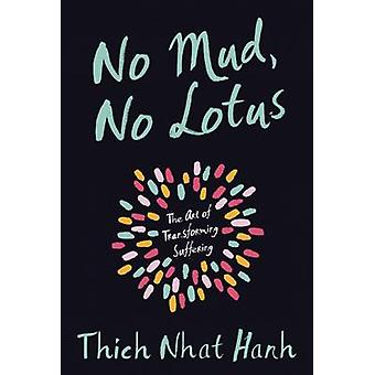 No Mud No Lotus - The Art of Transforming Suffering by Thich Nhat Hanh