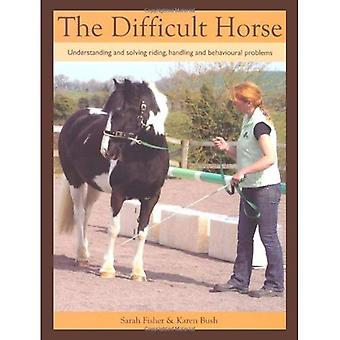 El caballo difícil: Entender y resolver los problemas conductuales, manejo y equitación