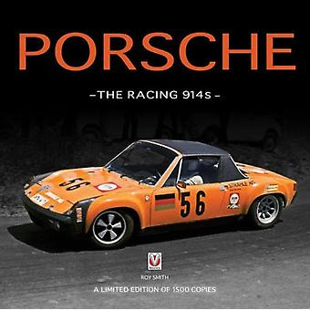 Porsche The Racing 914s by Smith Roy P.