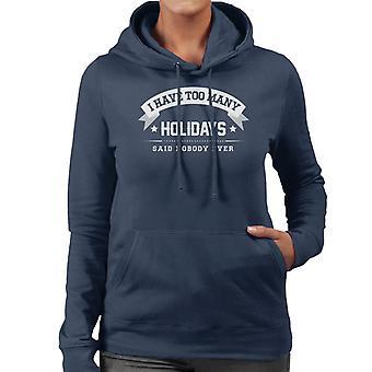 Ich habe zu viele Feiertage sagte niemand jemals die Frauen Kapuzen-Sweatshirt