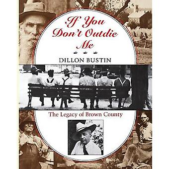 If You Don't Outdie Me - The Legacy of Brown County by Dillon Bustin -