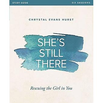 She's Still There Study Guide - Rescuing the Girl in You by Chrystal E