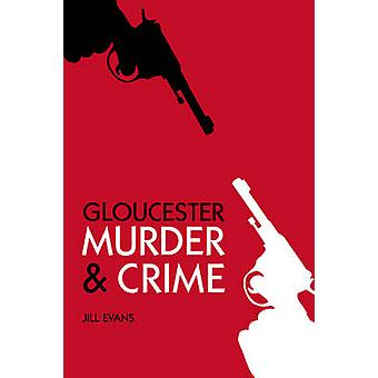 Morderstwo Gloucester & przestępstwa przez Jill Evans - 9780752467504 książki