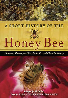 A Short History of the Honey Bee - Humans - Flowers - and Bees in the