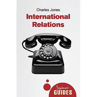 Relaciones internacionales - guía de un principiante por Charles Jones - 978178