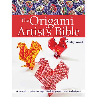 Der Origami-Künstler Bibel - A Complete Guide to Paper-Folding Projekte ein