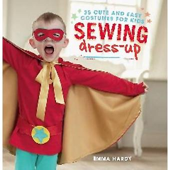 Sewing Dress-Up - 35 Cute and Easy Costumes for Kids by Emma Hardy - 9