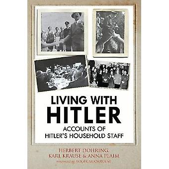 Living with Hitler - Accounts of Hitler's Household Staff by Living wi