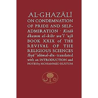 Al-Ghazali on the Condemnation of Pride and Self-Admiration - Book XXI