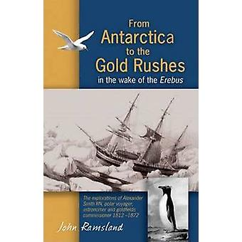 From Antarctica to the Gold Rushes - In the Wake of the Erebus by John