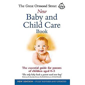 The Great Ormond Street New Baby and Child Care Book: The Essential Guide for Parents of Children Aged 0-5