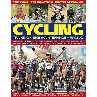 The Complete Practical Encyclopedia of Cycling: Training, Bike Maintenance and Racing - Everything You Need to Know About Cycling for Fitness and ... ... Sport and Competition, and the Greatest Races [Illustrated]