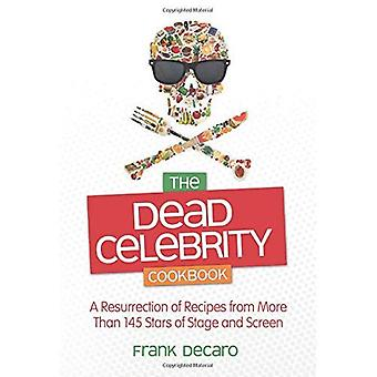 The Dead Celebrity Cookbook: Recipes and Ruminations from the Great Studio Commissary in the Sky