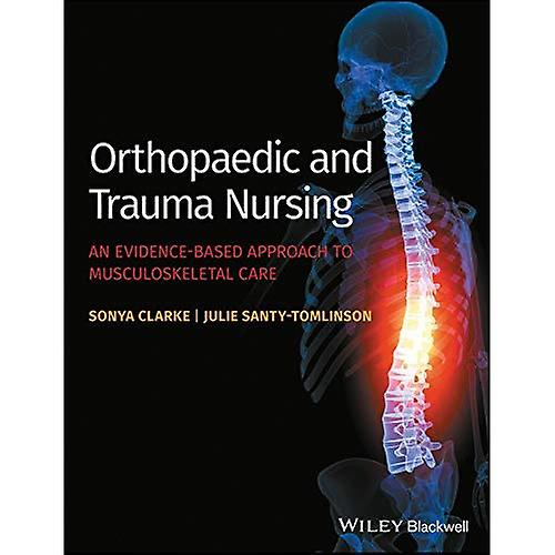 Orthopaedic and Trauma Nursing  An Evidence-based Approach to Musculoskeletal Care