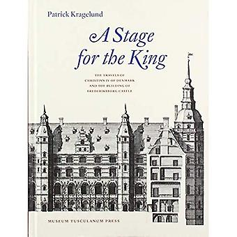 A Stage for the King: The� Travels of Christian IV of Denmark and the Building of Frederiksborg Castle