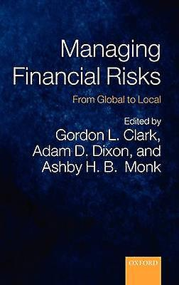 Managing Financial Risks From Global to Local by Clark & Gordon L.