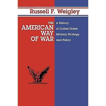 L'American Way of War A histoire de la stratégie militaire des Etats-Unis et de la politique de Weigley & Russell F.