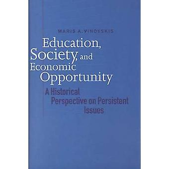 Education Society and Economic Opportunity A Historical Perspective on Persistent Issues by Vinovskis & Maris A.