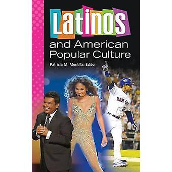 Latinos and American Popular Culture by Montilla & Patricia