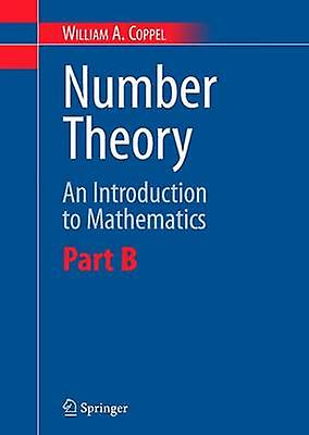 Number Theory  An Introduction to Mathematics Part B by Coppel & W.A.