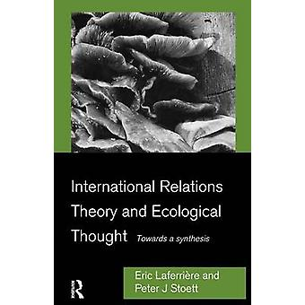 International Relations Theory and Ecological Thought Towards a Synthesis by Laferriere & Eric