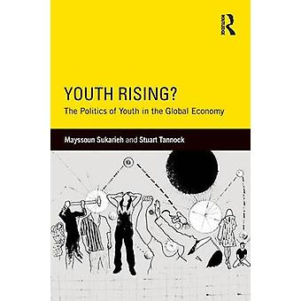 Youth Rising  The Politics of Youth in the Global Economy by Sukarieh & Mayssoun