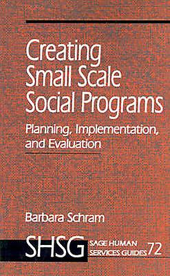 Creating Small Scale Social Programs by Schram & Barbara