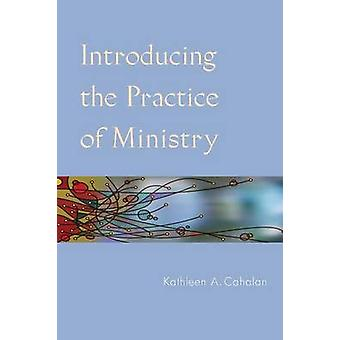 Introducing the Practice of Ministry by Cahalan & Kathleen A