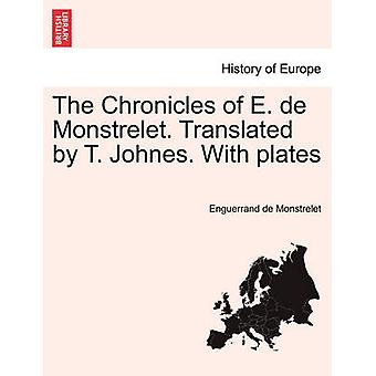 The Chronicles of E. de Monstrelet. Translated by T. Johnes. With plates Vol. IX. by Monstrelet & Enguerrand de