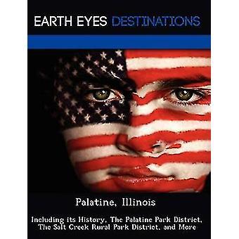 Palatinen Illinois inklusive dess historia The Palatinen Park distrikt The Salt Creek landsbygdens Park distrikt och mer av Brown & Danielle