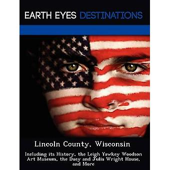Lincoln County Wisconsin Including its History the Leigh Yawkey Woodson Art Museum the Duey and Julia Wright House and More by Verne & Violette
