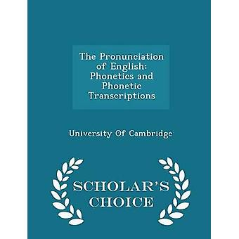 The Pronunciation of English Phonetics and Phonetic Transcriptions  Scholars Choice Edition by University Of Cambridge