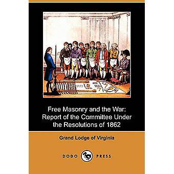 Franc-maçonnerie et le rapport de la guerre de la Commission en vertu des résolutions de 1862 Dodo appuyez sur par la grande loge de Virginie & Lodge de vierge