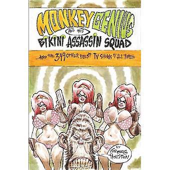 Monkey snille och sin Bikini Assassin trupp och 349 andra bästa TV visar tiderna av Houston & Greg