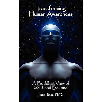 Transformeren van menselijke bewustzijn boeddhistische weergave van 2012 en verder door Jinsei PhD & Juna