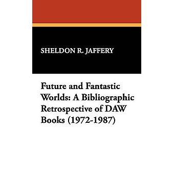 Future and Fantastic Worlds A Bibliographic Retrospective of DAW Books 19721987 by Jaffery & Sheldon R.