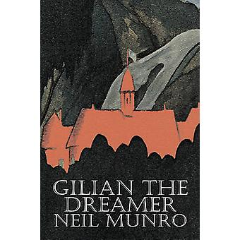 Gilian the Dreamer by Neil Munro Fiction Classics Action  Adventure by Munro & Neil