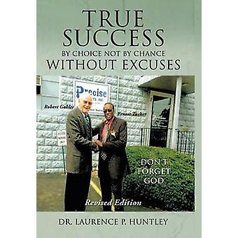 Vrai succès par choix et non par hasard sans Excuses par Huntley & Dr Laurence P.