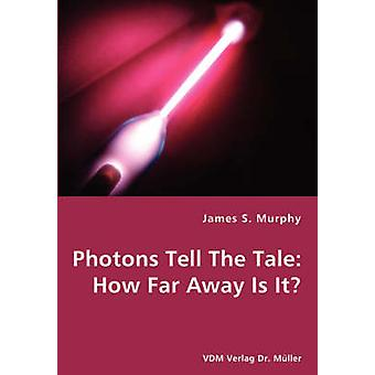 Photons Tell The Tale How Far Away Is It by Murphy & James S.