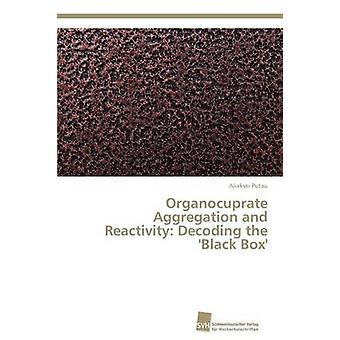 Organocuprate Aggregation and Reactivity Decoding the Black Box by Putau Aliaksei
