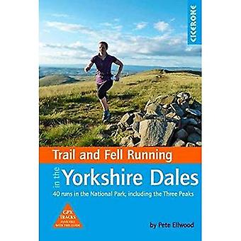 Trail and Fell Running in the Yorkshire Dales: 40 runs in the National Park,� including the Three Peaks