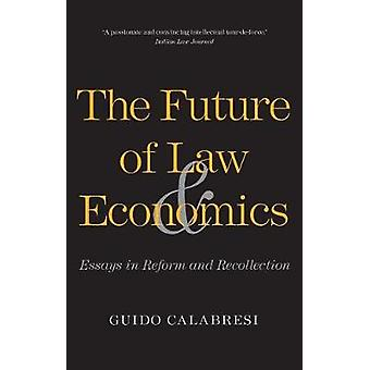 The Future of Law and Economics - Essays in Reform and Recollection by