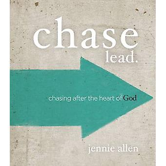 Chase Lead. - Chasing After the Heart of God by Jennie Allen - 9780529