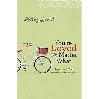 You're Loved No Matter What - Freeing Your Heart from the Need to Be P