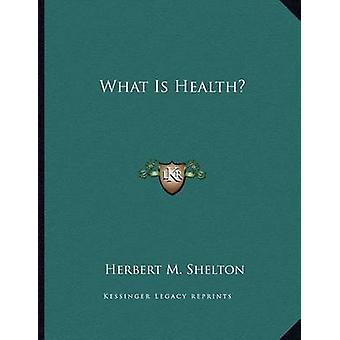 What Is Health? by Herbert M Shelton - 9781163055892 Book