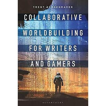 Collaborative Worldbuilding for Writers and Gamers by Collaborative W