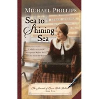 Sea to Shining Sea by Michael Phillips - 9781598569629 Book