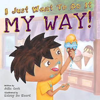 I Just Want to Do it My Way! by Julia Cook - Kelsey De Weerd - 978193